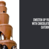 Sweeten Up Your Party With A Reliable Chocolate Catering Service